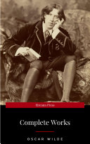 The Complete Works of Oscar Wilde: The Picture of Dorian Gray, The Importance of Being Earnest, The Happy Prince and Other Tales, Teleny and More [Pdf/ePub] eBook