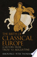 The Birth of Classical Europe  : A History from Troy to Augustine