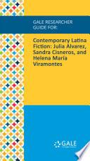 Gale Researcher Guide for  Contemporary Latina Fiction  Julia Alvarez  Sandra Cisneros  and Helena Mar  a Viramontes