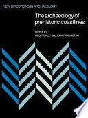 The Archaeology Of Prehistoric Coastlines