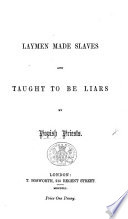 Laymen made slaves and taught to be liars by Popish priests Book PDF
