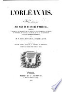 L'Orléanais : histoire des ducs et du duché d'Orléans, comprenant l'histoire et la description de la Beauce, du pays Chartrain, du Biésois, du Vendomois, du Gatinais, du Perche, et de ce qui constituait l'ancienne généralité d'Orleans