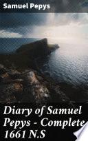 Diary of Samuel Pepys     Complete 1661 N S