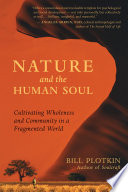 """Nature and the Human Soul: Cultivating Wholeness and Community in a Fragmented World"" by Bill Plotkin"