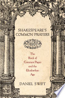 Shakespeare's Common Prayers  : The Book of Common Prayer and the Elizabethan Age