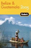 Fodor's 05 Belize & Guatemala