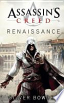 Assassin's Creed  : Renaissance : [der offizielle Roman zu Ubisofts Videogame-Bestseller Assassin's Creed II]
