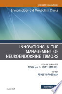 Innovations in the Management of Neuroendocrine Tumors  An Issue of Endocrinology and Metabolism Clinics of North America E Book Book