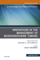 Innovations in the Management of Neuroendocrine Tumors  An Issue of Endocrinology and Metabolism Clinics of North America E Book