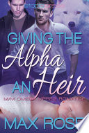 Giving the Alpha an Heir  MM Omega Mpreg Romance  Book