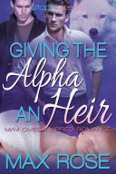 Giving the Alpha an Heir (MM Omega Mpreg Romance) Book