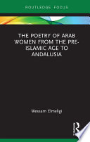 The Poetry of Arab Women from the Pre Islamic Age to Andalusia