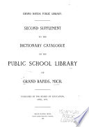 Second Supplement to the Dictionary Catalogue of the Public School Library of Grand Rapids  Mich