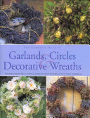 The Complete Book of Garlands  Circles   Decorative Wreaths