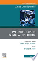 Palliative Care in Surgical Oncology  An Issue of Surgical Oncology Clinics of North America  E Book Book