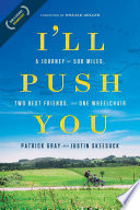 """I'll Push You: A Journey of 500 Miles, Two Best Friends, and One Wheelchair"" by Patrick Gray, Justin Skeesuck"