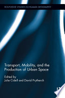 Transport  Mobility  and the Production of Urban Space
