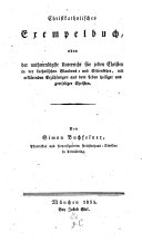 Christkatholisches Exempelbuch, oder der nothwendigste Unterricht für jeden Christen in der katholischen Glaubens- und Sittenlehre