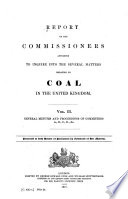 Report of the Commissioners Appointed to Inquire Into the Several Matters Relating to Coal in the United Kingdom