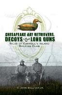 Chesapeake Bay Retrievers  Decoys   Long Guns
