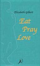 Eat, Pray, Love oder eine Frau auf der Suche nach allem quer durch Italien, Indien und Indonesien
