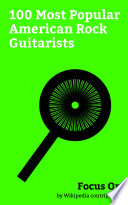 """""""Focus On: 100 Most Popular American Rock Guitarists"""" by Wikipedia contributors"""