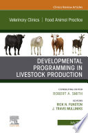Developmental Programming in Livestock Production  An Issue of Veterinary Clinics of North America  Food Animal Practice   Ebook