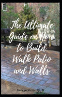 The Ultimate Guide on How to Build Walk Patio and Walls