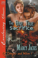 The One True Sacrifice [Of Dragons and Wolves 1] (Siren Publishing Everlasting Classic Manlove)