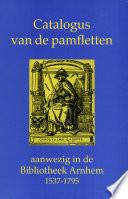 Catalogus Van De Pamfletten Aanwezig In De Bibliotheek Arnhem 1537 1795