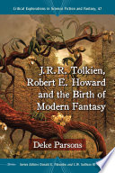 J R R  Tolkien  Robert E  Howard and the Birth of Modern Fantasy Book