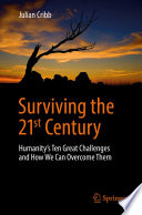 """Surviving the 21st Century: Humanity's Ten Great Challenges and How We Can Overcome Them"" by Julian Cribb"