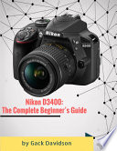 Nikon D3400: The Complete Beginner's Guide
