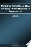 Multidrug Resistance  New Insights for the Healthcare Professional  2013 Edition Book