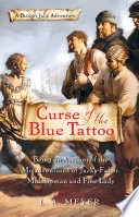 """""""Curse of the Blue Tattoo: Being an Account of the Misadventures of Jacky Faber, Midshipman and Fine Lady"""" by L. A. Meyer"""