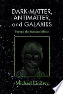 Dark Matter Antimatter And Galaxies Beyond The Standard Model