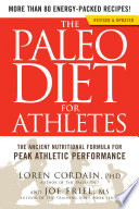 """The Paleo Diet for Athletes: The Ancient Nutritional Formula for Peak Athletic Performance"" by Loren Cordain, Joe Friel"