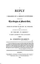 A Reply to    Remarks on a recent hypothesis respecting the origin of moral evil  in a series of letters to     Dr  Williams  the author of that hypothesis  by     W  Bennet     In eight letters to that gentleman  by J  Gilbert