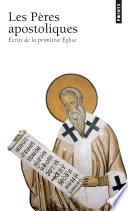 Les Pères apostoliques - Ecrits de la primitive Eglise