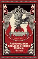 Revolutionary Cycles in Chinese Cinema, 1951–1979 Pdf/ePub eBook