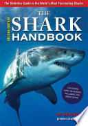 """The Shark Handbook: Second Edition: The Essential Guide for Understanding the Sharks of the World"" by Greg Skomal"