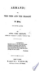 Armand  or the Peer and the Peasant  A play in five acts in verse and prose