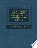 The Principles of Scientific Management - Primary Source Edition