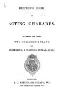 Beeton s Book of Acting Charades  To which are Added Two Children s Plays  and Proserpine  a Classical Extravaganza