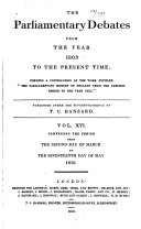 """THE PARLIAMENTARY DEBATES FROM THE YEAR 1803 TO THE PRESENT TIME: FORMING A CONTINUATION OF THE WORK ENTITLED """"THE PARLIAMENTARY HISTORY OF ENGLAND FROM THE EARLIEST PERIOD TO THE YEAR 1803"""" VOL. XVI"""