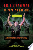 The Vietnam War in Popular Culture  The Influence of America s Most Controversial War on Everyday Life  2 volumes