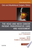 The Head and Neck Cancer Patient  Perioperative Care and Assessment  An Issue of Oral and Maxillofacial Surgery Clinics of North America E Book