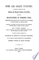 Open air Grape Culture  a practical treatise on the garden and vineyard culture of the vine     To which is added a selection of examples of American vineyard practice  etc
