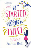 """""""It Started With A Tweet: 'The perfect laugh-out-loud love story' Louise Pentland"""" by Anna Bell"""