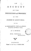 An Account of the Institution and Progress of the Academy of Ancient Music. With a Comparative View of the Music of the Past and Present Times. By a Member